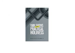 Vain Shows Versus Practical Holiness